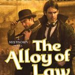 The Alloy of Law (Mistborn #4) by Brandon Sanderson